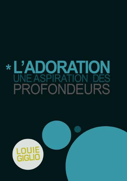 """Louie Giglio """"L'adoration - Une aspiration des profondeurs"""""""